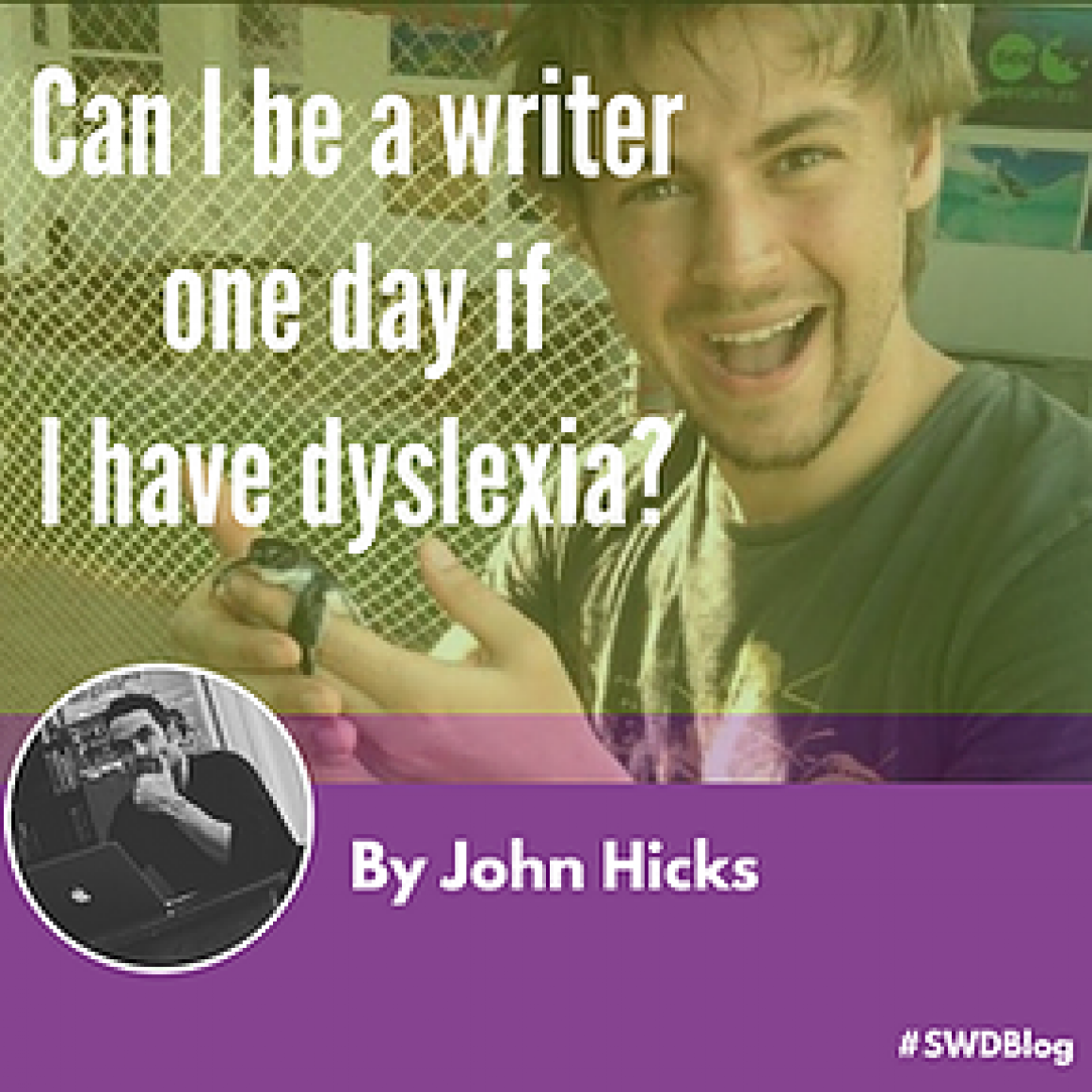 Can I be a writer one day, if I am dyslexic?